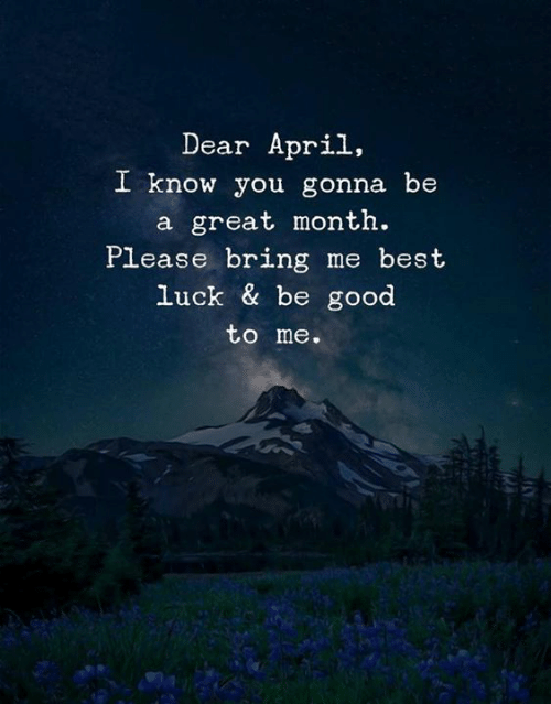 Best, Good, and April: Dear April,  I know you gonna be  a great month.  Please bring me best  luck & be good  to me.