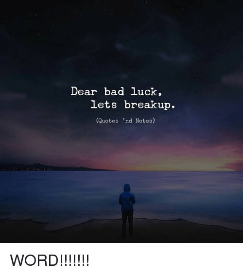 Dear Bad Luck Lets Breakup Quotes \'Nd Notes WORD ...