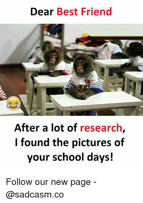 Best Friend, Memes, and School: Dear Best Friend  After a lot of research,  I found the pictures of  your school days! Follow our new page - @sadcasm.co
