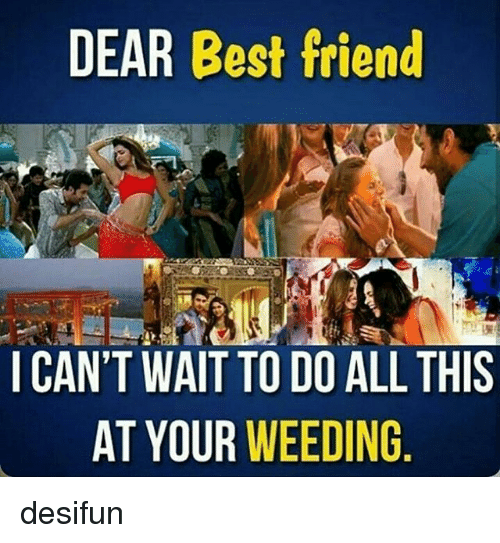 Best Friend, Memes, and Best: DEAR Best friend  I CAN'T WAIT TO DO ALL THIS  AT YOUR  WEEDING desifun