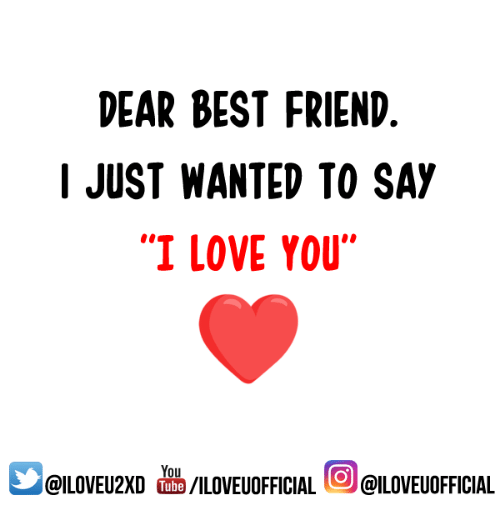 Dear Best Friend I Just Wanted To Say I Love You You Iloveuofficial