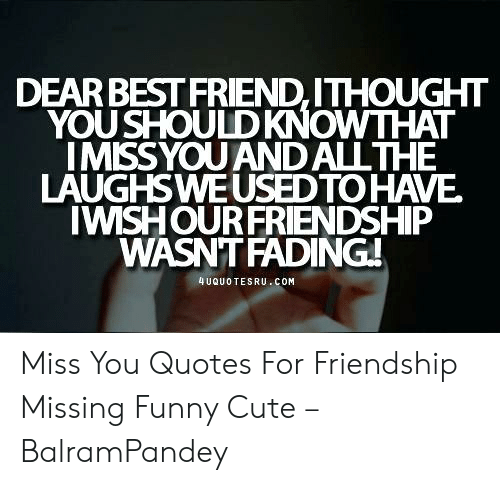 dear best friend ithought youshould knowthat imissyouand allthe