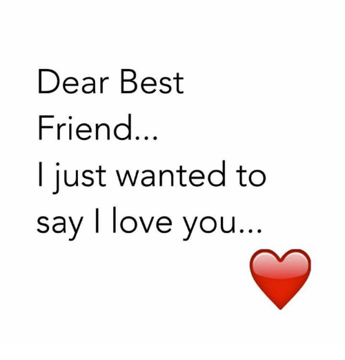 Dear Best Friend Just Wanted To Say I Love You Best Friend Meme On