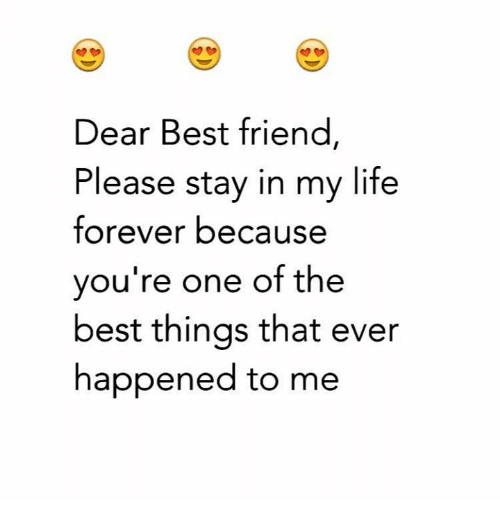 Dear Best Friend Please Stay In My Life Forever Because Youre One