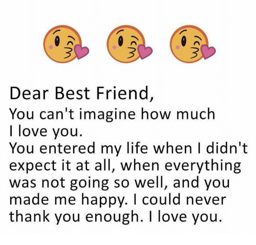 Dear Best Friend You Cant Imagine How Much I Love You You Entered