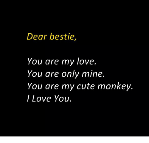 Dear Bestie You Are My Love You Are Only Mine You Are My Cute Monkey
