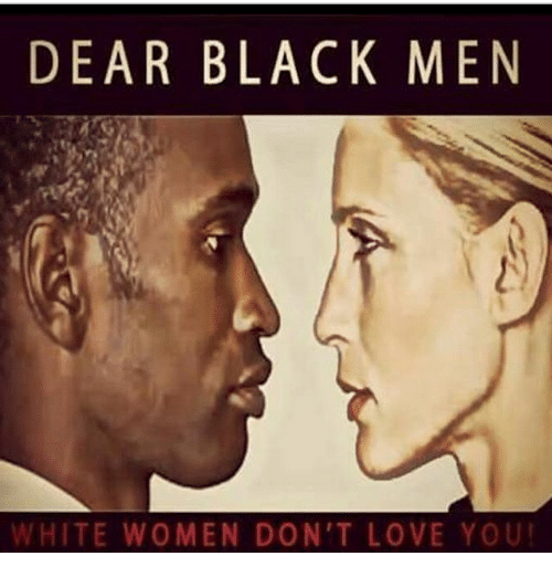 Dear Black Men White Women Dont Love You  Love Meme On Meme-9150