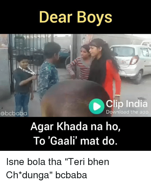 "Memes, India, and Boys: Dear Boys  Clip India  @bcbaba  Download the app  Agar Khada na ho,  To 'Gaali' mat do. Isne bola tha ""Teri bhen Ch*dunga"" bcbaba"