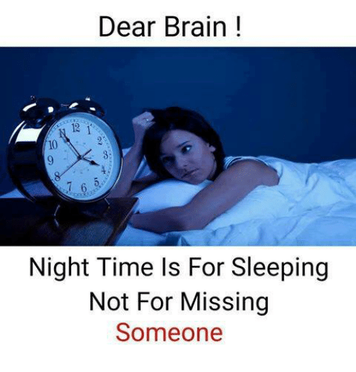Memes, Brain, and Time: Dear Brain  10  Night Time Is For Sleeping  Not For Missing  Someone