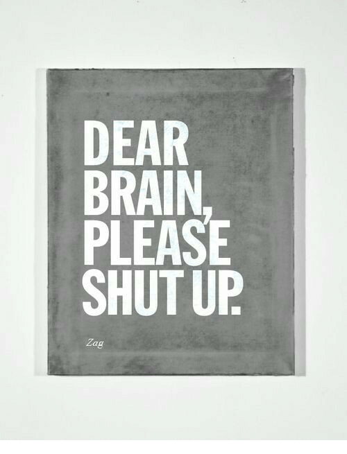 Shut Up, Brain, and Dear: DEAR  BRAIN  PLEASE  SHUT UP  Zag