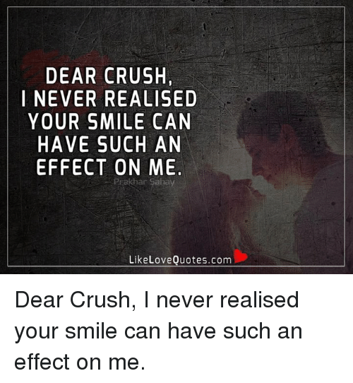 DEAR CRUSH I NEVER REALISED YOUR SMILE CAN HAVE SUCH AN ...  DEAR CRUSH I NE...