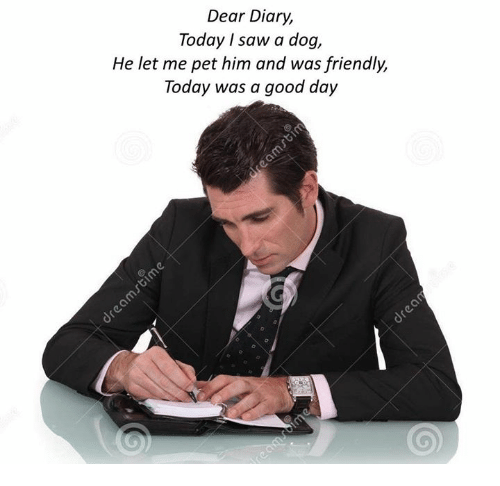 Saw, Good, and Today: Dear Diary,  Today I saw a dog,  He let me pet him and was friendly,  Today was a good day  0