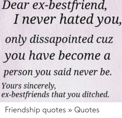 Dear Ex-Bestfriend I Never Hated You Only Dissapointed Cuz ...