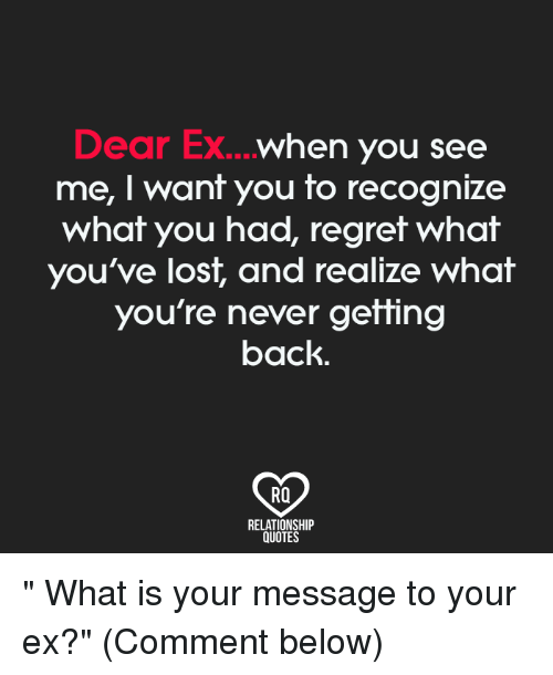 Dear Ex When You See Me I Want You To Recognize What You Had Regret