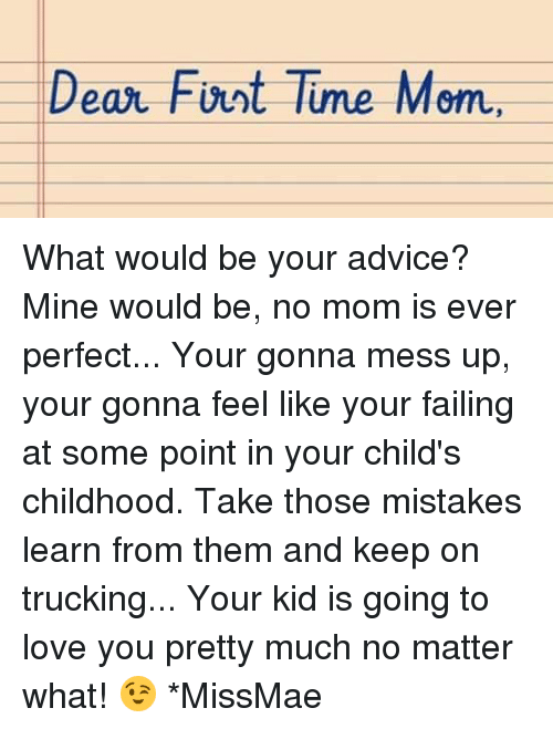 Dear Font Time Mom What Would Be Your Advice? Mine Would Be