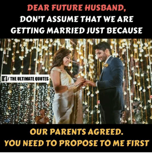 DEAR FUTURE HUSBAND DON\'T ASSUME THAT WE ARE GETTING MARRIED ...