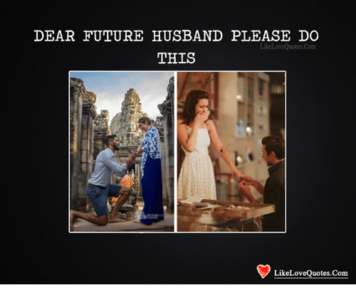 Dear Future Husband Please Do Like Love Quotes Com This R Likelove