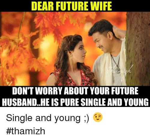 DEAR FUTURE WIFE DON'T WORRY ABOUT YOUR FUTURE HUSBAND HE