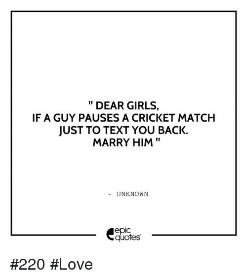 DEAR GIRLS IF a GUY PAUSES a CRICKET MATCH JUST TO TEXT YOU ...