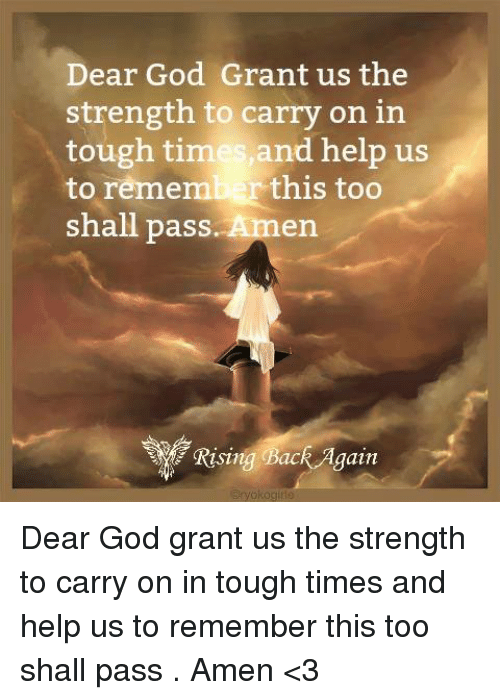 Dear God Grant Us the Strength to Carry on in Tough Times