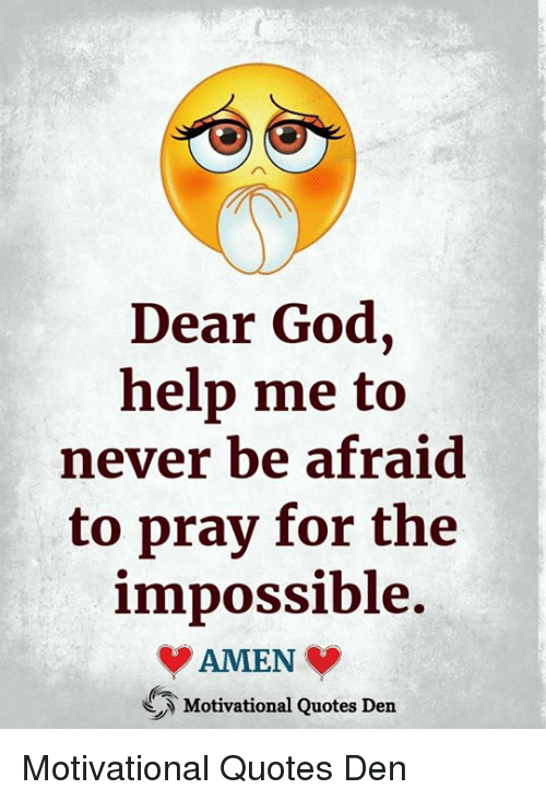 Dear God Help Me To Never Be Afraid To Pray For The Impossible Amen