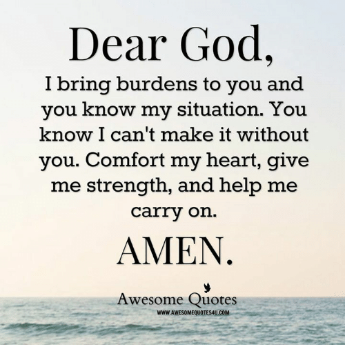Dear God I Bring Burdens To You And You Know My Situation You Know I
