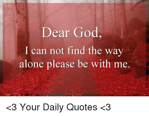 Dear God I Can Not Find The Way Alone Please Be With Me 3 Your