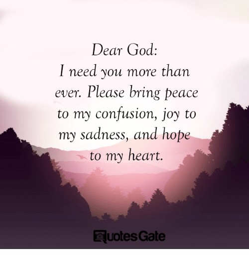 Dear God I Need You More Than Ever Please Bring Peace To My