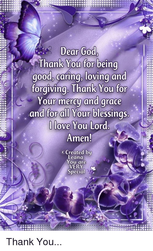 Dear God Thank You For Beino Nank You Tor Being Good Caring Loving