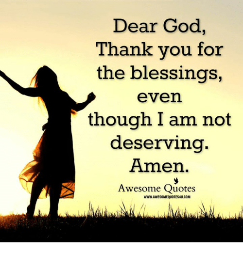 Dear God Thank You For The Blessings Even Though I Am Not Deserving