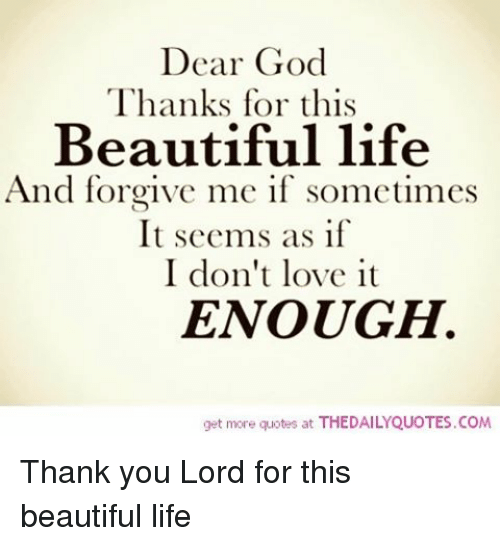 Beautiful, God, And Life: Dear God Thanks For This Beautiful Life And  Forgive