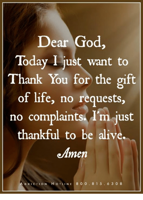 Dear God Today I Just Want To Thank You For The Gift Of Life No