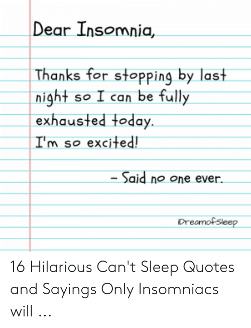 Dear Insomnia Thanks for Stopping by Last Night So I Can Be ...