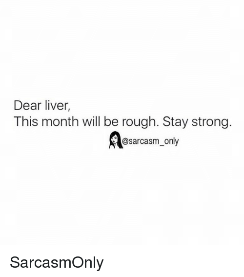 Funny, Memes, and Rough: Dear liver,  This month will be rough. Stay strong.  @sarcasm_only SarcasmOnly