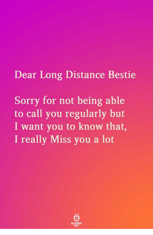 Sorry, You, and Call: Dear Long Distance Bestie  Sorry for not being able  to call you regularly but  I want you to know that,  I really Miss you a lot