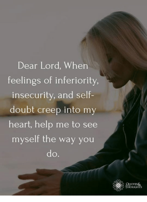 Dear Lord When Feelings of Inferiority Insecurity and Self ...