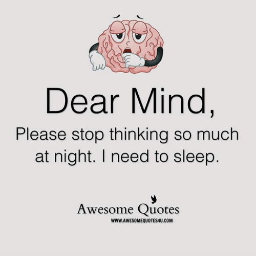 Image of: Late Memes Quotes And Awesome Dear Mind Please Stop Thinking So Much At Night Funny Dear Mind Please Stop Thinking So Much At Night Need To Sleep