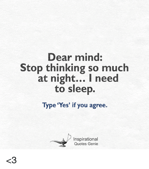 Image of: Late Quotes Mind And Sleep Dear Mind Stop Thinking So Much At Night Funny Dear Mind Stop Thinking So Much At Night Need To Sleep Type yes