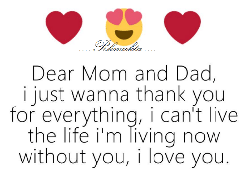 dear mom and dad i just wanna thank you for everything i can t live