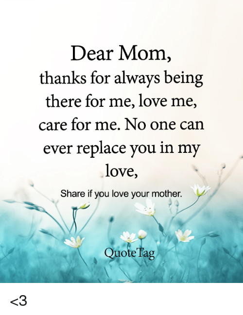 Dear Mom Thanks For Always Being There For Me Love Me Care For Me No