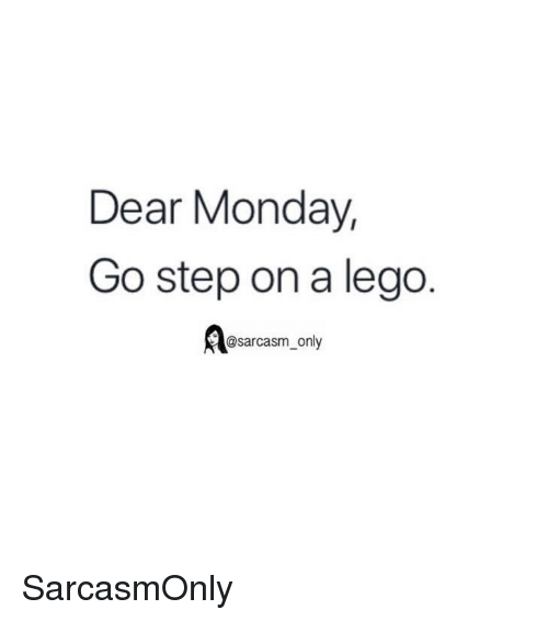 Funny, Lego, and Memes: Dear Monday,  Go step on a lego.  @sarcasm_only SarcasmOnly