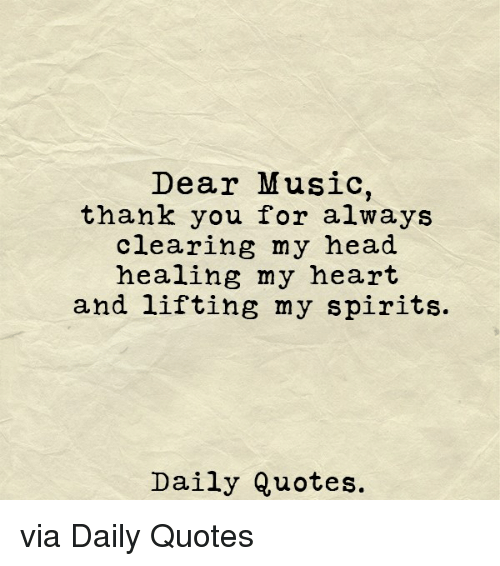 Dear Music Thank You For Always Clearing My Head Healing My Heart