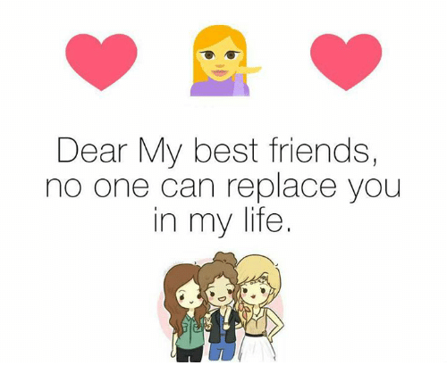 Dear My Best Friends No One Can Replace You In My Life Best Friend