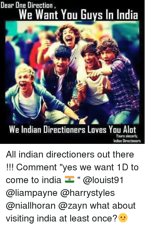 Dear One Direction We Want You Guvs in India We Indian