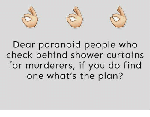 Memes Shower And Curtains Dear Paranoid People Who Check Behind For Murderers If You Do Find One Whats The Plan