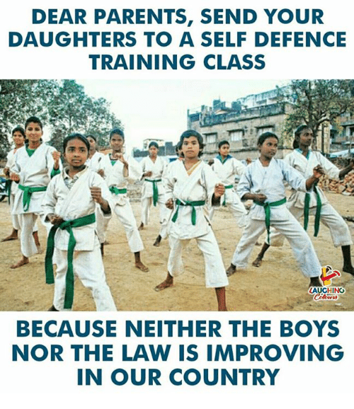 Parents, Indianpeoplefacebook, and Boys: DEAR PARENTS, SEND YOUR  DAUGHTERS TO A SELF DEFENCE  TRAINING CLASS  LAUGHING  BECAUSE NEITHER THE BOYS  NOR THE LAW IS IMPROVING  IN OUR COUNTRY