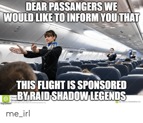 Flight, Irl, and Me IRL: DEAR PASSANGERS WE  WOULD LIKE TO INFORM YOU THAT  dream  THIS FLIGHT IS SPONSORED  BY RAID SHADOW LEGENDS  dream  Down  Drear me.com  imgiip.com  is watormarkod comp iego a for proeng parposes only  lgor Akmov   Dreamstime.com  dre  dru me_irl