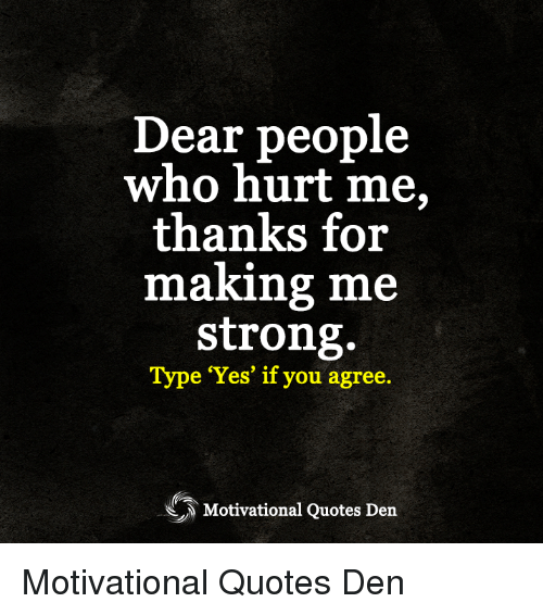 Thank You For Making Me Stronger Quotes: Dear People Thanks For Strong Who Hurt Me Making Me Type