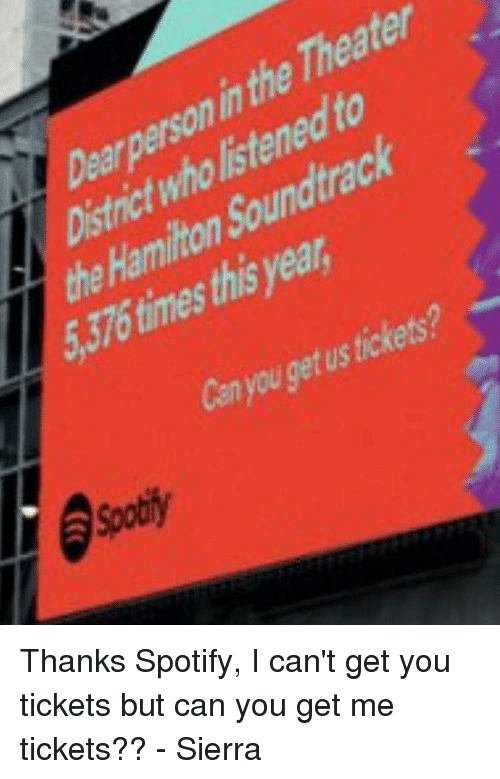 Memes, 🤖, and Personal: Dear person in the Theater  District who listened to  the Hamilton Soundtrack  5,376 times this year,  canyou get us tickets? Thanks Spotify, I can't get you tickets but can you get me tickets?? - Sierra
