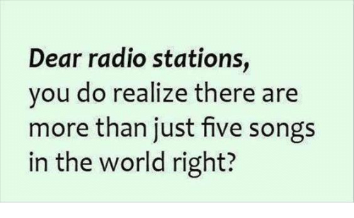 Moms, Radio, and Songs: Dear radio stations,  you do realize there are  more than just five songs  in the world right?